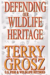 Defending Our Wildlife Heritage: The Life and Times of a Special Agent Kindle Edition