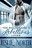 The Billionaire's  Rebellious Lover (The Maxfield Brothers Series Book 2)