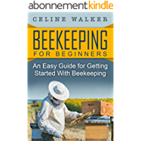 Beekeeping: An Easy Guide for Getting Started with Beekeeping (Beekeeping for Beginners) (English Edition)