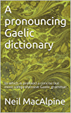 A pronouncing Gaelic dictionary: to which is prefixed a concise but most comprehensive Gaelic grammar (English Edition)