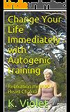 Change Your Life immediately  with Autogenic training: Relaxation method - Heart Chakra (Meditation Book 1) (English Edition)