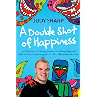 A Double Shot of Happiness: Tim Sharp's Extraordinary Journey from Being Diagnosed with Autism to Becoming an…