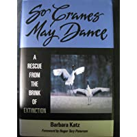 So Cranes May Dance: A Rescue from the Brink of Extinction