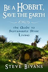 Be a Hobbit, Save the Earth: the Guide to Sustainable Shire Living Kindle Edition