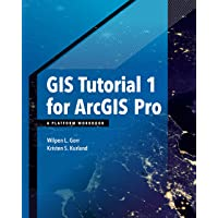 GIS Tutorial 1 for ArcGIS Pro: A Platform Workbook (GIS Tutorials)