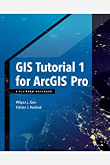 GIS Tutorial 1 for ArcGIS Pro: A Platform Workbook (GIS Tutorials) Kindle Edition