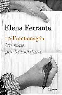 La Frantumaglia: Un viaje por la escritura / Fratumaglia: A Writers Journey (Spanish