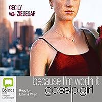 Because I'm Worth It: A Gossip Girl Novel