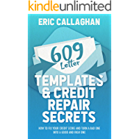 609 Letter Templates & Credit Repair Secrets: How to Fix Your Credit Score and Turn a Bad One Into a Good and High One…