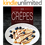 The New Crepes Cookbook: 101 Sweet & Savory Crepe Recipes, From Traditional to Gluten