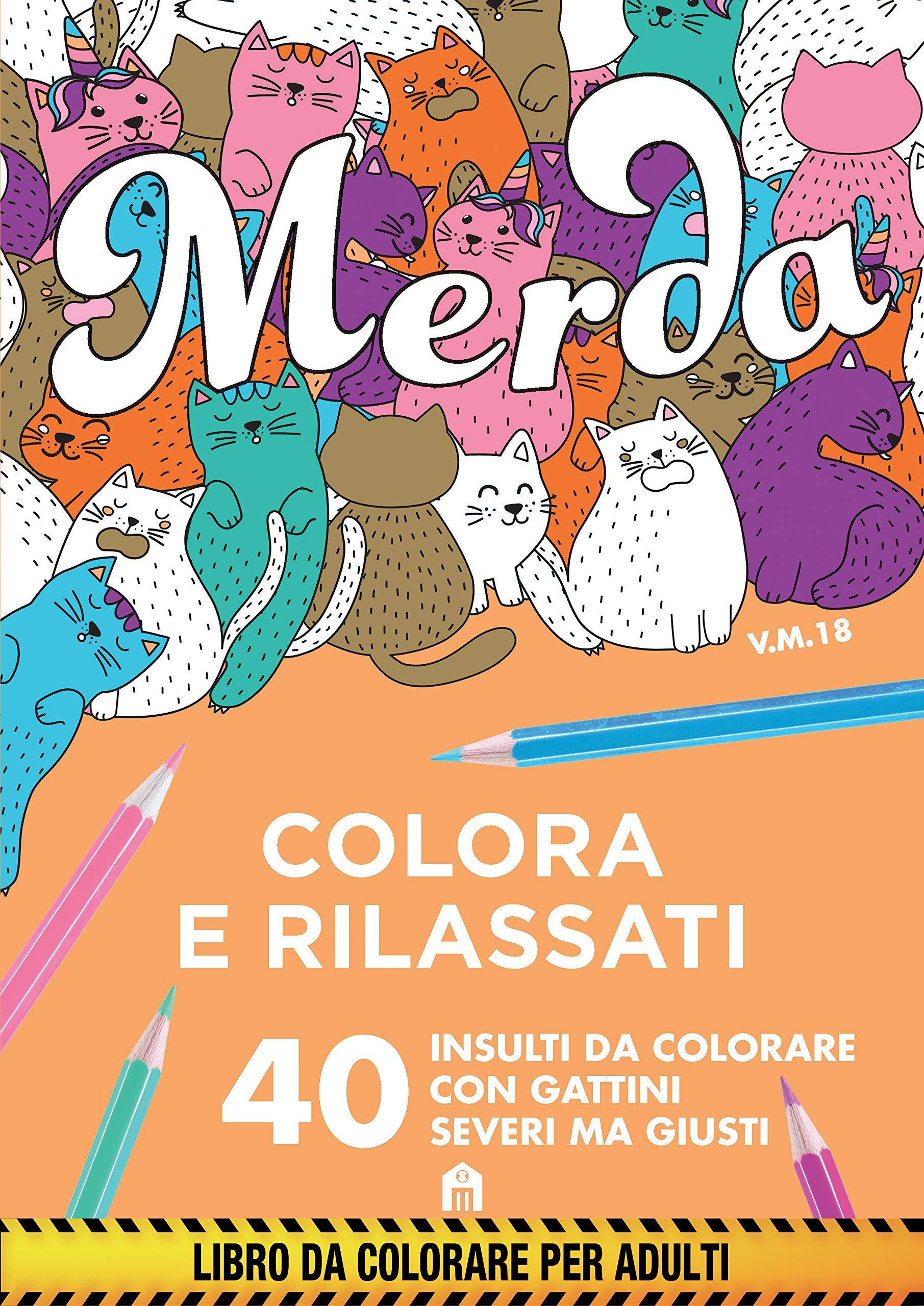 Merda. Colora e rilassati. 40 insulti da colorare con gattini seri ma giusti: Amazon.es: Libros en idiomas extranjeros