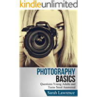 Photography Basics: Questions Young Adults and Teens Need Answered