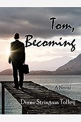 Tom, Becoming