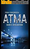 Atma - Band 2: Zivilisation: (Science Fiction - Dystopie) (German Edition)