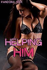 Helping Him (Taboo Sex) Kindle Edition