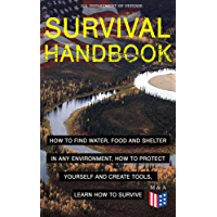 SURVIVAL HANDBOOK - How to Find Water, Food and Shelter in Any Environment, How to Protect Yourself and Create Tools, Learn How to Survive: Become a Survival ... How to Protect Yourself (English Edition)