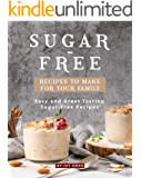 Sugar-Free Recipes to Make for Your Family: Easy and Great Tasting Sugar-Free Recipes