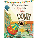 If You Ever Want to Bring a Circus to the Library, Don't! (Magnolia Says DON'T! Book 3)
