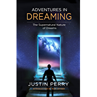 Adventures in Dreaming: The Supernatural Nature of Dreams (English Edition)