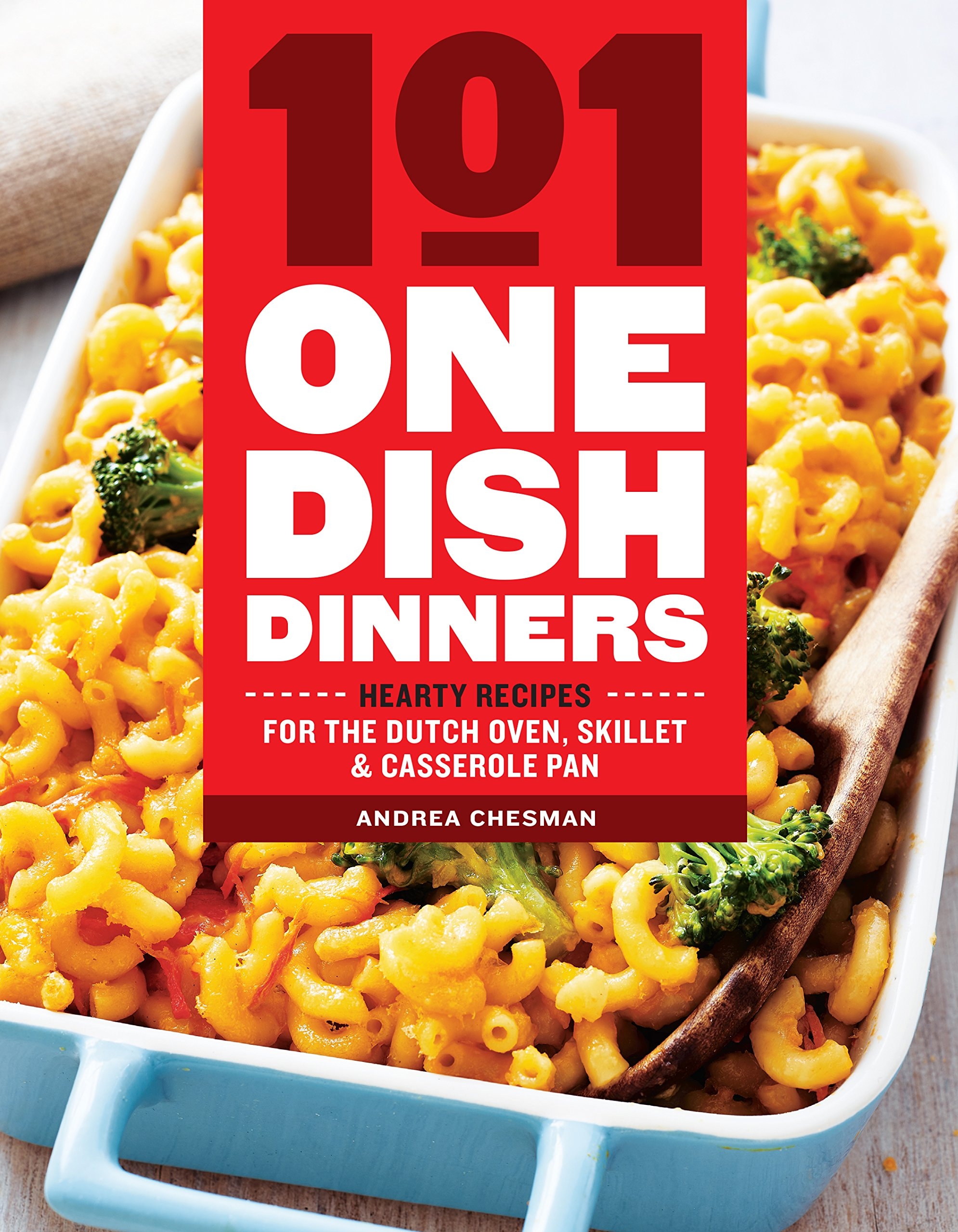 101 One Dish Dinners Hearty Recipes For The Dutch Oven