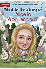 What Is the Story of Alice in Wonderland? (What Is the Story Of?) Kindle Edition