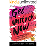 Get Unstuck Now: How Smart People Gain Clarity and Solve Problems Fast, And How You Can Too