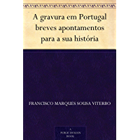 A gravura em Portugal breves apontamentos para a sua história