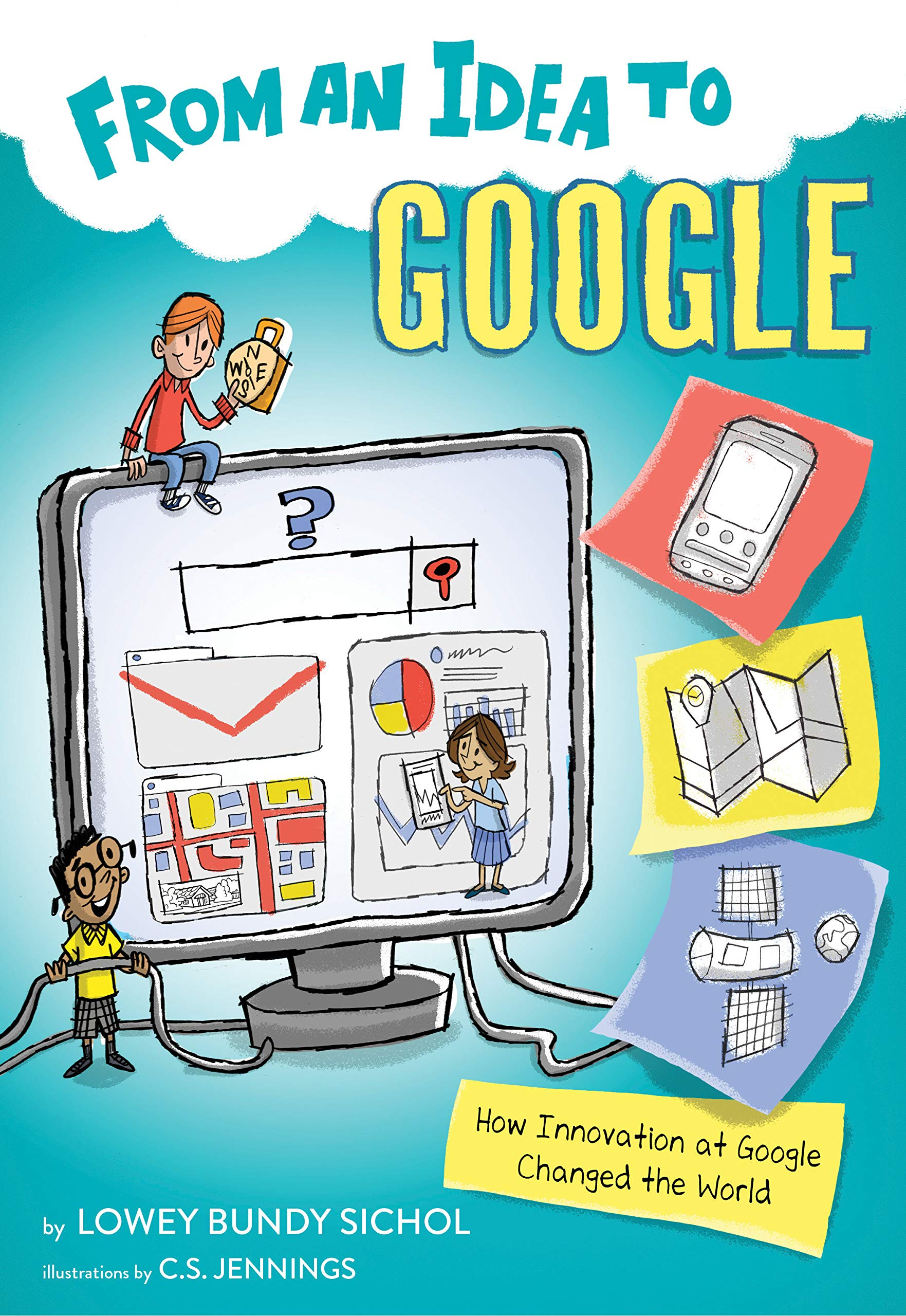 From an Idea to Google: How Innovation at Google Changed the World: Sichol, Lowey Bundy, Jennings, C.S.: 9781328954923: Amazon.com: Books