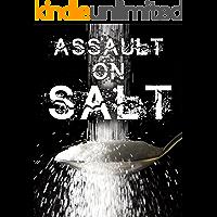 Assault on SALT: The Ultimate Low Salt Cookbook (Low Sodium Cookbook, low salt recipes, low sodium recipes, DASH diet) (Low salt recipes, Low sodium cookbook 1)
