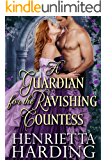 A Guardian for the Ravishing Countess: A Historical Regency Romance Book (English Edition)