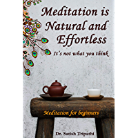 Meditation Is Natural and Effortless: It's Not What You Think: Meditation For Beginners (Authentic meditation: Book 1) (English Edition)