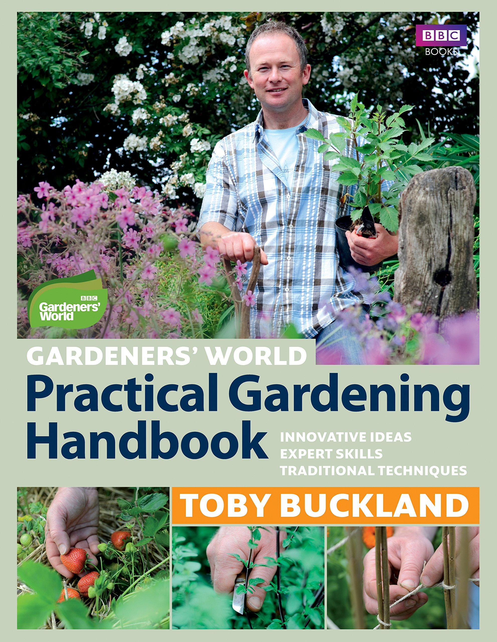Gardeners' World Practical Gardening Handbook: Traditional Techniques, Expert Skills, Innovative Ideas