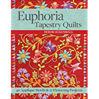 Euphoria Tapestry Quilts: 40 Appliqué Motifs & 17 Flowering Projects