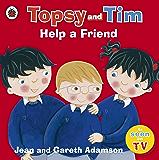 Topsy and Tim: Help a Friend (Topsy & Tim)