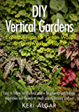 DIY Vertical Gardens: Expert Advice for Green Walls and Living Walls at Home (English Edition)
