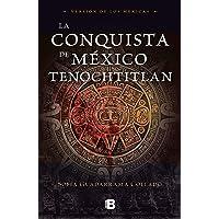 La conquista de México Tenochtitlan: Versión de los mexicas