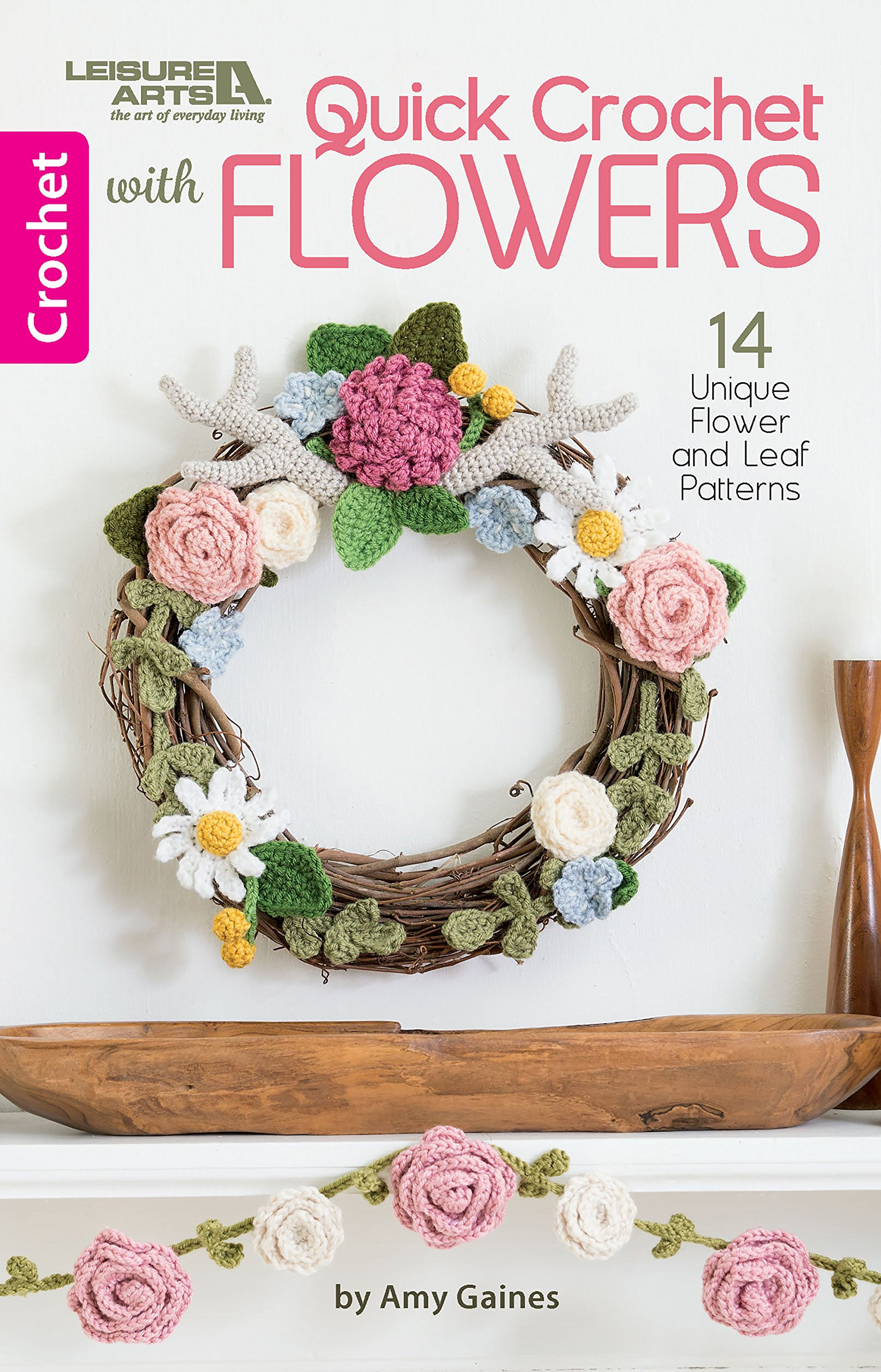 Quick Crochet With Flowers: 14 Unique Flower and Leaf Patterns: Amy Gaines:  9781464772405: Amazon.com: Books