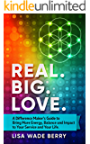 Real. Big. Love.: A Difference Maker's Guide to Bring More Energy, Balance and Impact to Your Service and Your Life