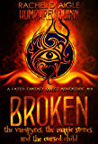 Broken (The Vampyres, The Magic Stones, and The Cursed Child) (A Fated Fantasy Quest Adventure Book 4)