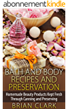 Bath and Body Recipes and Preservation: Homemade Beauty Products Kept Fresh Through Canning and Preserving (English Edition)