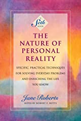 The Nature of Personal Reality: Specific, Practical Techniques for Solving Everyday Problems and Enriching the Life You Know (A Seth Book) Kindle Edition