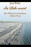 In Liebe vereint: Der Weg zur erwachten, wilden Frau