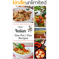 Easy Italian One Pot / Pan Recipes: All the Delicious Favorites like Mama Used to Make (English Edition)