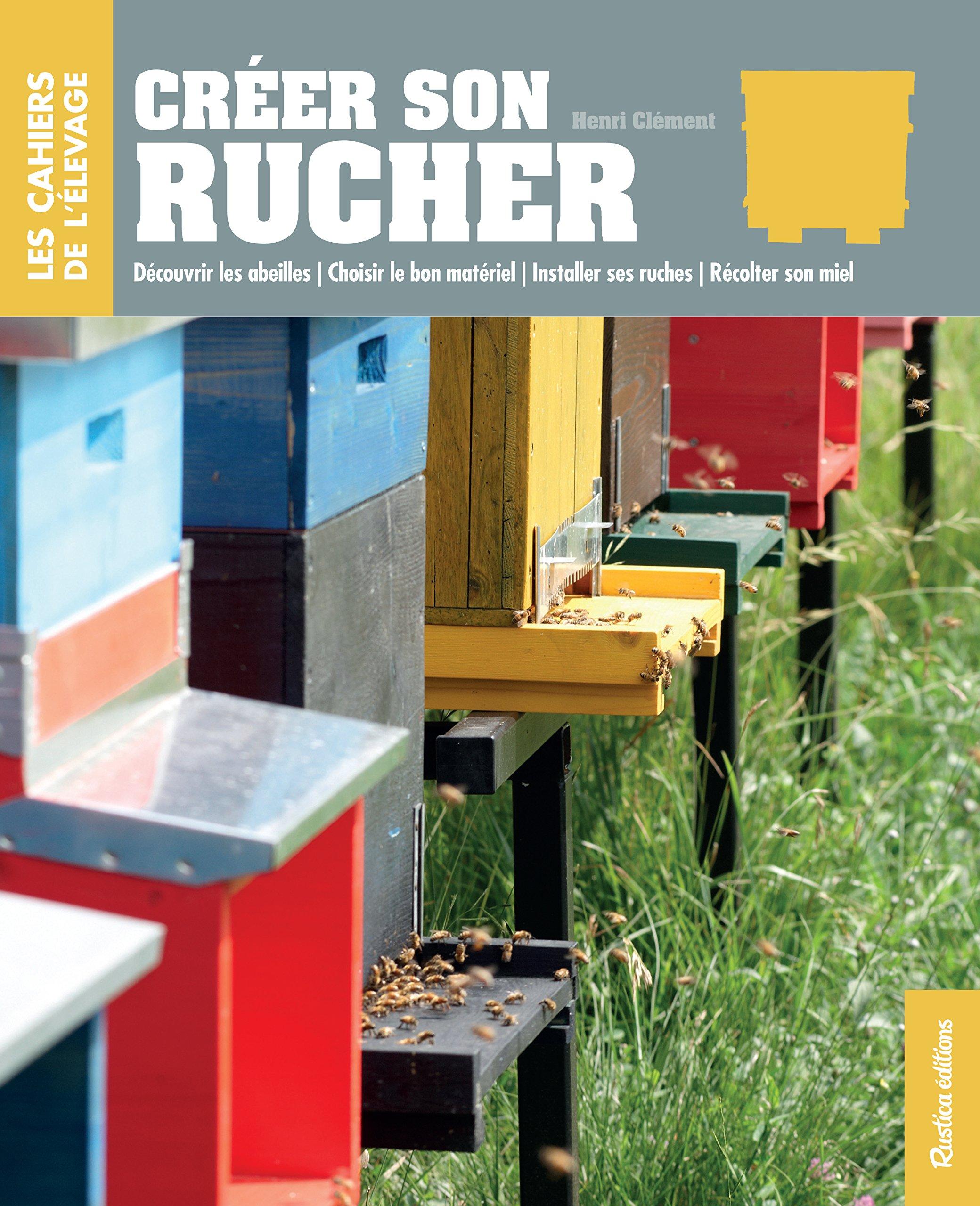 Créer son rucher Broché – 21 mars 2014 Henri Clément RUSTICA 2815305658 Loisirs / Jardins et Nature