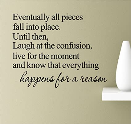 Eventually all pieces fall into place. Until then, laugh at the confusion,  live for the moment and know that everything happens for a reason Vinyl ...