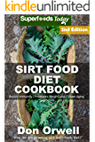 Sirt Food Diet Cookbook: 70+ Sirt Food Diet Recipes, Gluten Free Cooking, Wheat Free, Whole Foods Diet,Antioxidants & Phytochemicals