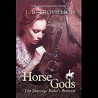 Horse Gods: The Dressage Rider's Betrayal (A Maryland Equestrian Novel Book 2)