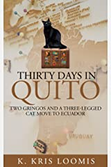 Thirty Days In Quito: Two Gringos and a Three-Legged Cat Move to Ecuador Kindle Edition