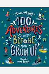 100 Adventures to Have Before You Grw Up Paperback