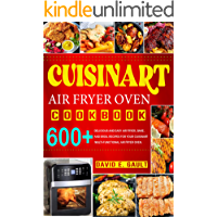 Cuisinart Air Fryer Oven Cookbook: 600+ Delicious and Easy Air Fryer, Bake, and Broil Recipes for Your Cuisinart Multi…